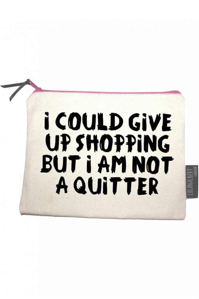 Lola and Gilbert London I Could Give Up Shopping But I Am Not A Quitter Medium Pouch